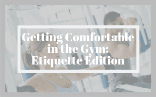 Getting Comfortable in the Gym: Etiquette Edition