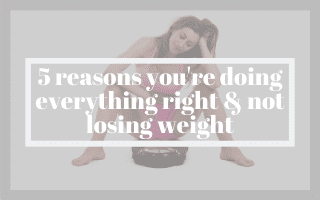 5 Reasons You're Doing Everything Right & Not Losing Weight
