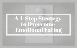 A 4-Step Strategy to Overcome Emotional Eating