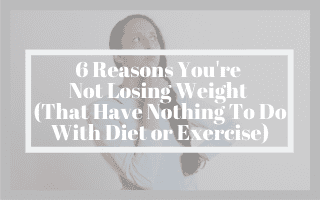 6 Reasons You're Not Losing Weight (That Have Nothing To Do With Diet or Exercise)
