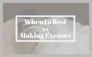 When to Rest vs Making Excuses 